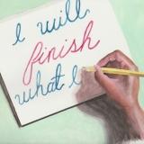 I will finish what I...